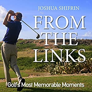 From the Links: Golf's Most Memorable Moments Audiobook