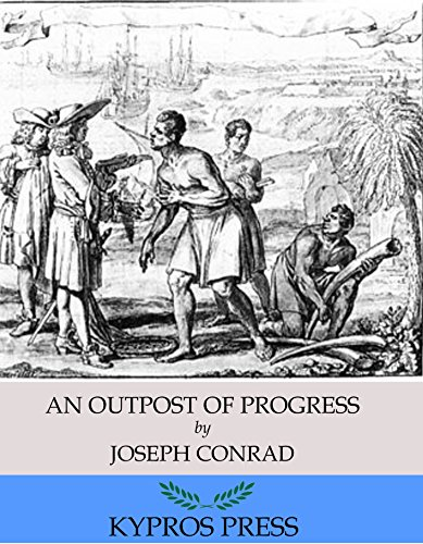 "an outpost of progress analysis An outpost of progress has 561 ratings and 29 reviews tristram said: ""there was nobody there and being left there alone with their weakness, they becam."
