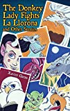 img - for The Donkey Lady Fights La Llorona and Other Stories / La Se ora Asno Se Enfrenta a La Llorona Y Otros Cuentos book / textbook / text book