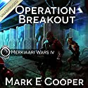 Operation Breakout: Merkiaari Wars, Volume 4 (       UNABRIDGED) by Mark E. Cooper Narrated by Mikael Naramore