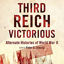 Third Reich Victorious: Alternate Histories of World War II (       UNABRIDGED) by Peter G. Tsouras Narrated by David Baker