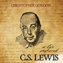 C.S. Lewis: A Life Inspired Audiobook by Christopher Gordon, Wyatt North Narrated by David Glass