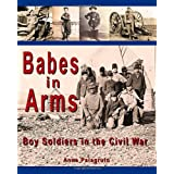 Babes in Arms: Boy Soldiers in the Civil War ~ Anne Palagruto