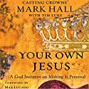 Your Own Jesus: A God Insistent on Making It Personal Audiobook by Mark Hall Narrated by Scott Brick