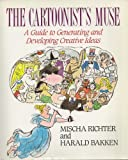 img - for The Cartoonist's Muse: A Guide to Generating and Developing Creative Ideas by Richter, Mischa, Bakken, Harald (1992) Paperback book / textbook / text book
