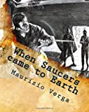 When Saucers Came to Earth: The Story of the Italian Ufo Landings in the Golden Era of the Flying Saucers