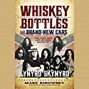 Whiskey Bottles and Brand-New Cars: The Fast Life and Sudden Death of Lynyrd Skynyrd Audiobook by Mark Ribowsky Narrated by Jeremy Arthur