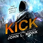 Kick: The Jenkins Cycle, Book 1 | John L. Monk