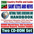 2008 Country Profile and Guide to St. Kitts and St. Nevis - National Travel Guidebook and Handbook - Caribbean Basin Initiative, Partnership of the Americas, Energy (Two CD-ROM Set)