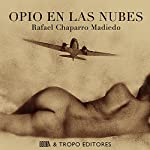 Opio en las Nubes [Opium in the Clouds] | Rafael Chaparro Madiedo