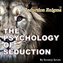 The Psychology of Seduction: Being the Alpha Male Audiobook by Seventy Seven Narrated by Seventy Seven