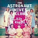 The Astronaut Wives Club (       UNABRIDGED) by Lily Koppel Narrated by Orlagh Cassidy