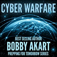 Cyber Warfare: Prepping for Tomorrow Series (       UNABRIDGED) by Bobby Akart Narrated by Joseph C. Wilson