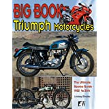 Big Book of Triumph Motorcycles: Ultimate Source Guide - 1903 to 2012 (Wolfgang Publications)by Lindsey Brooke