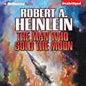 The Man Who Sold the Moon Audiobook by Robert A. Heinlein Narrated by Buck Schirner