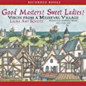 Good Masters! Sweet Ladies! (       UNABRIDGED) by Laura Amy Schiltz Narrated by Christina Moore