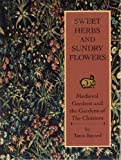 Sweet Herbs and Sundry Flowers: Medieval Gardens and the Gardens of the Cloisters (0870994220) by Bayard, Tania