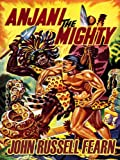 Anjani the Mighty: A Lost Race Novel