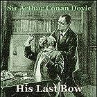 Sherlock Holmes: His Last Bow Hörbuch von Sir Arthur Conan Doyle Gesprochen von: Gerard Savage