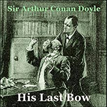 Sherlock Holmes: His Last Bow Audiobook by Sir Arthur Conan Doyle Narrated by Gerard Savage