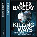 Killing Ways Audiobook by Alex Barclay Narrated by Penelope Rawlins