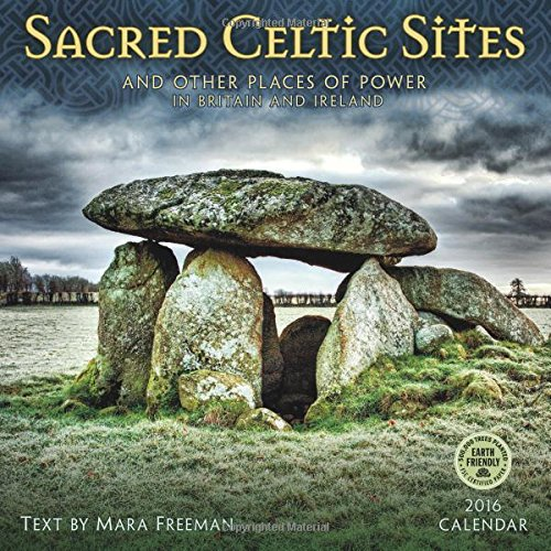 Sacred Celtic Sites 2016 Calendar: And Other Places of Power in Britain and Ireland