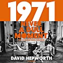 1971 - Never a Dull Moment: Rock's Golden Year Hörbuch von David Hepworth Gesprochen von: David Hepworth