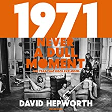 1971 - Never a Dull Moment: Rock's Golden Year Audiobook by David Hepworth Narrated by David Hepworth