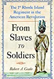 img - for From Slaves to Soldiers: The 1st Rhode Island Regiment in the American Revolution book / textbook / text book