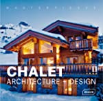 Masterpieces : Chalet Architecture an...