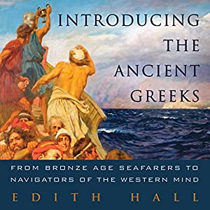 Introducing the Ancient Greeks: From Bronze Age Seafarers to Navigators of the Western Mind | [Edith Hall]