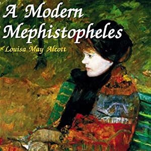 A Modern Mephistopheles | [Louisa May Alcott]
