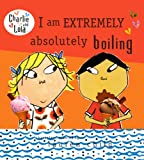I Am Extremely Absolutely Boiling (Charlie and Lola (Prebound))