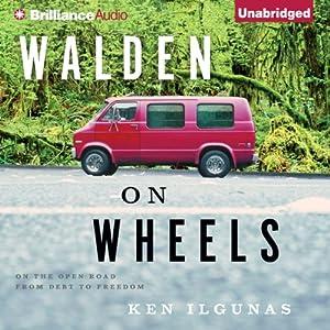 Walden on Wheels: On the Open Road from Debt to Freedom | [Ken Ilgunas]