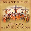 Jesus the Bridegroom: The Greatest Love Story Ever Told (       UNABRIDGED) by Brant Pitre Narrated by Mel Foster