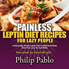 Painless Leptin Diet Recipes for Lazy People: Surprisingly Simple Leptin Diet Cookbook Recipes Even Your Lazy Ass Can Cook (       UNABRIDGED) by Phillip Pablo Narrated by Dave Wright