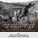 The Trench Warfare of World War I: The History and Legacy of the Great War's Primary Method of Combat (       UNABRIDGED) by Sean McLachlan, Charles River Editors Narrated by John Skinner