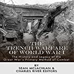 The Trench Warfare of World War I: The History and Legacy of the Great War's Primary Method of Combat | Sean McLachlan,Charles River Editors