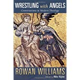 Wrestling with Angels: Conversations in Modern Theology ~ Rowan Williams