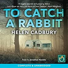 To Catch a Rabbit (       UNABRIDGED) by Helen Cadbury Narrated by Jonathan Keeble