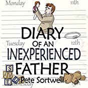 The Diary of an Inexperienced Father: Months 4-9: Diary of a Father, Volume 3 | Pete Sortwell