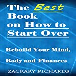 The Best Book on How to Start Over: Rebuild Your Mind, Body, & Finances | Zackary Richards