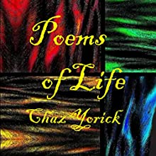 Poems of Life (       UNABRIDGED) by Chaz Yorick Narrated by Chaz Yorick