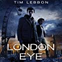 London Eye: Toxic City, Book One (       UNABRIDGED) by Tim Lebbon Narrated by Steven Kynman