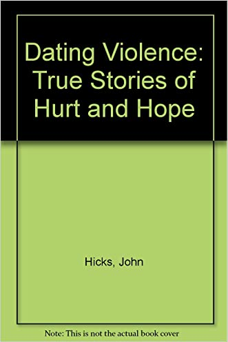 Dating Violence: True Stores of Hurt and Hope