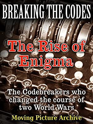 Breaking The Codes - The Rise of Enigma