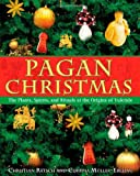 Pagan Christmas: The Plants, Spirits, and Rituals at the Origins of Yuletide (1594770921) by Rätsch, Christian