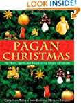 Pagan Christmas: The Plants, Spirits,...
