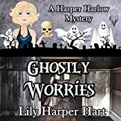 Ghostly Worries: A Harper Harlow Mystery, Book 4 | Lily Harper Hart
