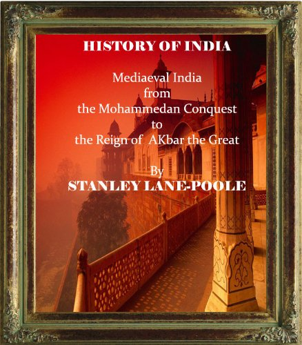 STANLEY LANE-POOLE - HISTORY OF INDIA. From the Mohammedan Conquest to the reign of Akbar the Great. A.D .712-1555 (English Edition)